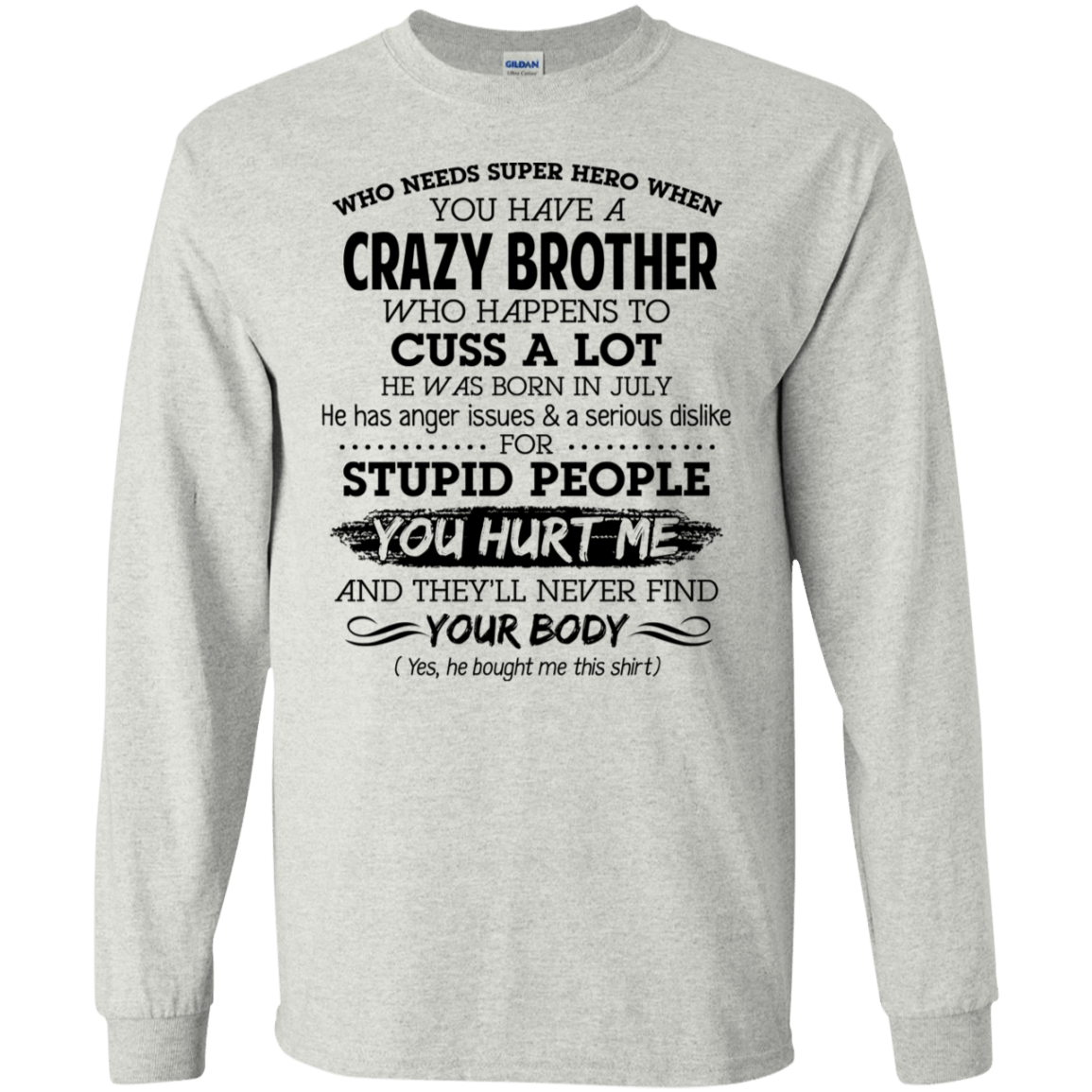 I Have A Crazy Brother He Was Born In July Birthday Gift 30-2112-73919554-10754 - Tee Ript