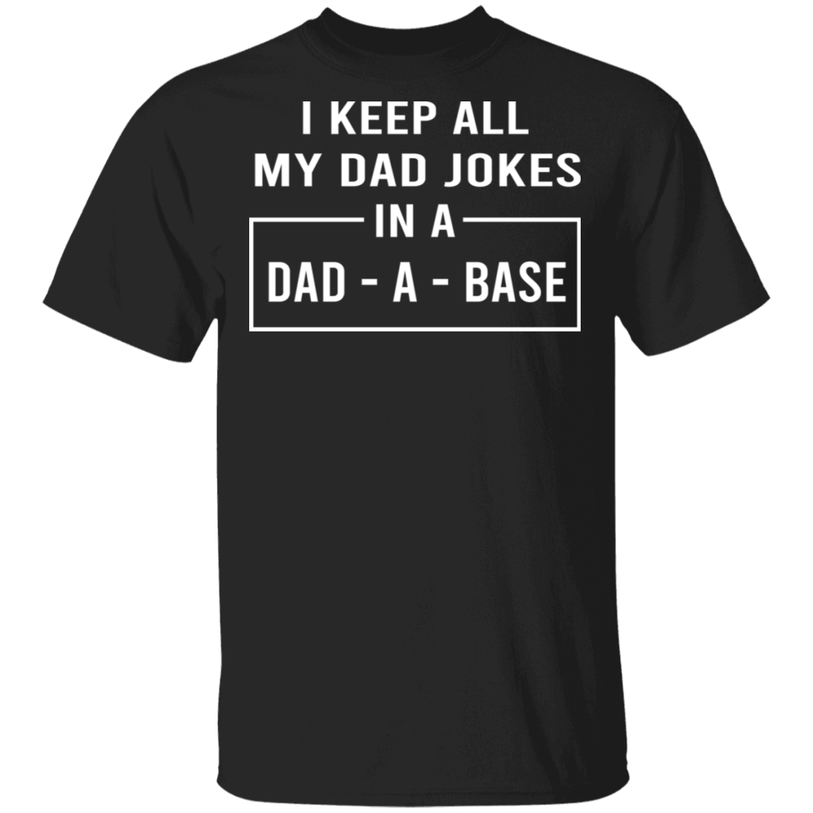 I Keep All My Dad Jokes In A Dad-A-Base T-Shirts, Hoodies 1049-9953-86219016-48144 - Tee Ript
