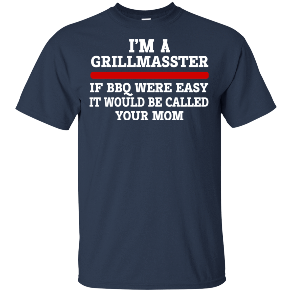 I'm A Grill Master If BBQ Were Easy It'd Be Called Your Mom T-Shirts, Hoodie, Tank 22-111-79030868-250 - Tee Ript
