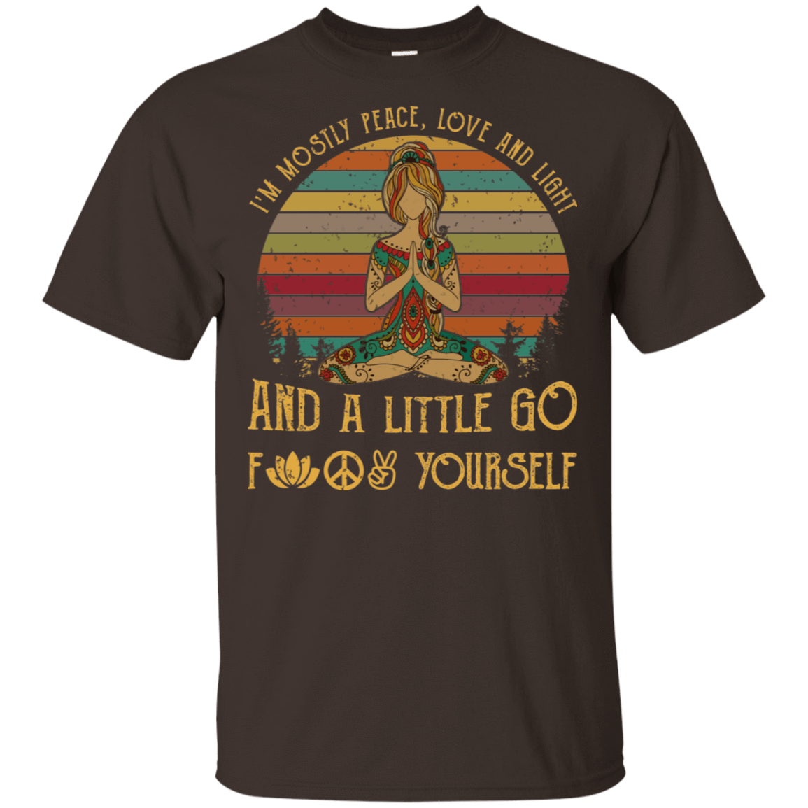 I'm Mostly Peace Love And Light And A Little Go Fuck Yourself Yoga Vintage Retro T-Shirts, Hoodie, Tank 22-2283-78466502-12087 - Tee Ript
