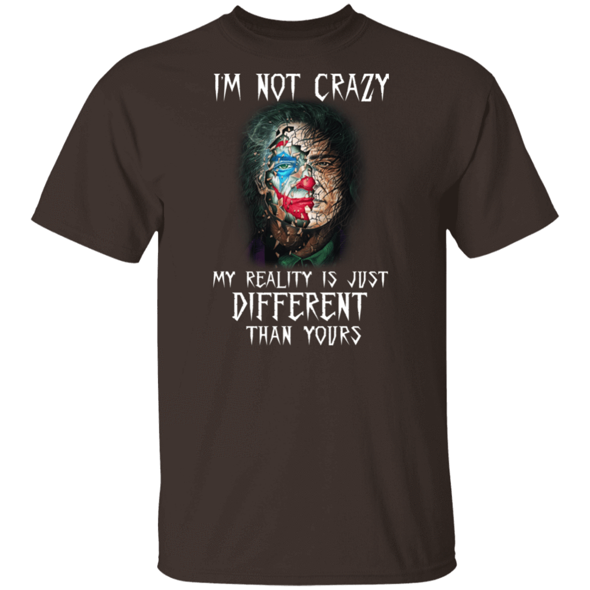 I'm Not Crazy My Reality Is Just Different Than Yours  T-Shirts, Hoodies, Tank 1049-9956-80563060-48152 - Tee Ript