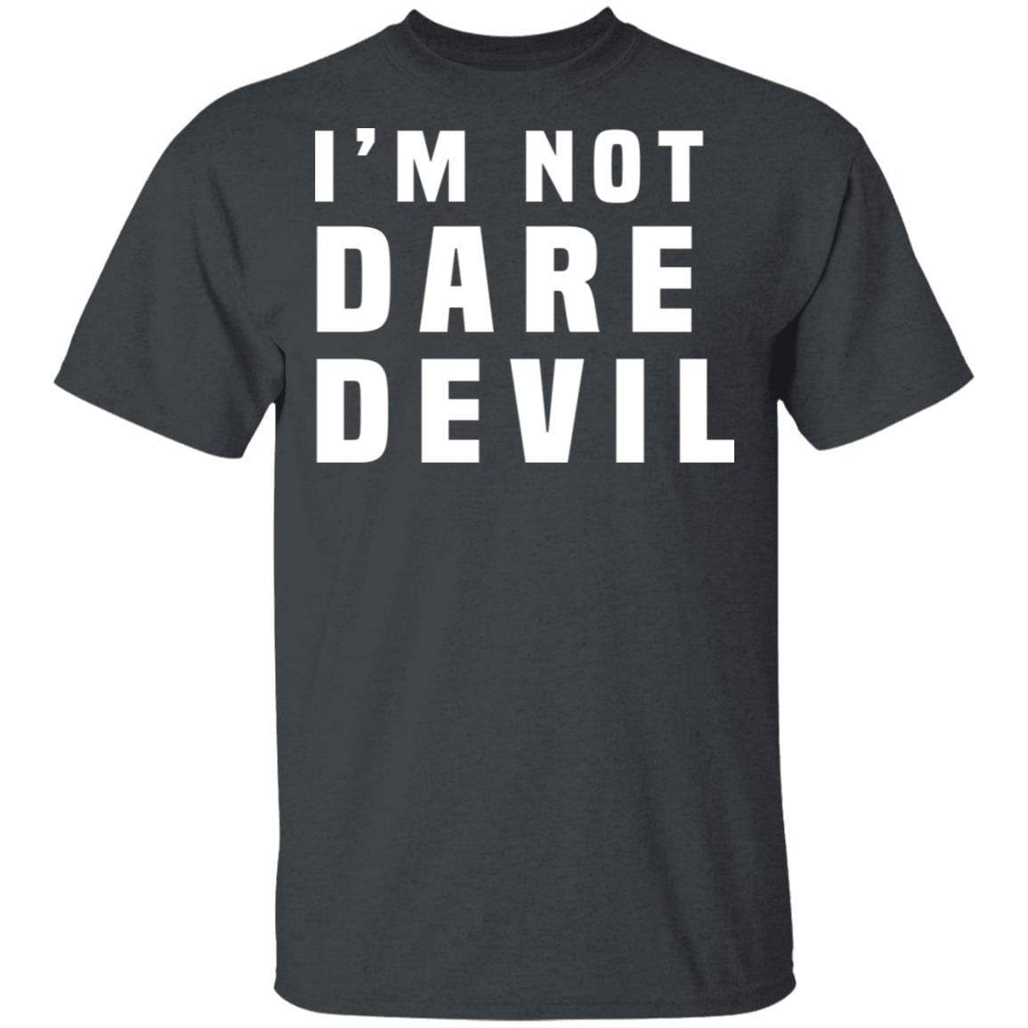 I'm Not Dare Devil T-Shirts, Hoodies 1049-9957-87589167-48192 - Tee Ript