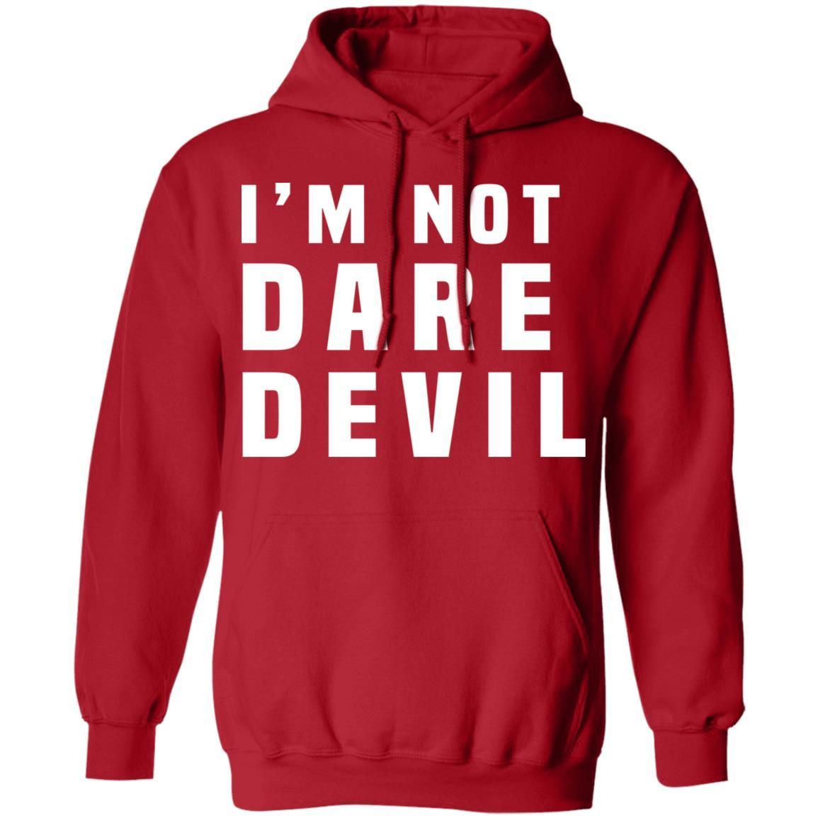 I'm Not Dare Devil T-Shirts, Hoodies 541-4764-87589166-23167 - Tee Ript