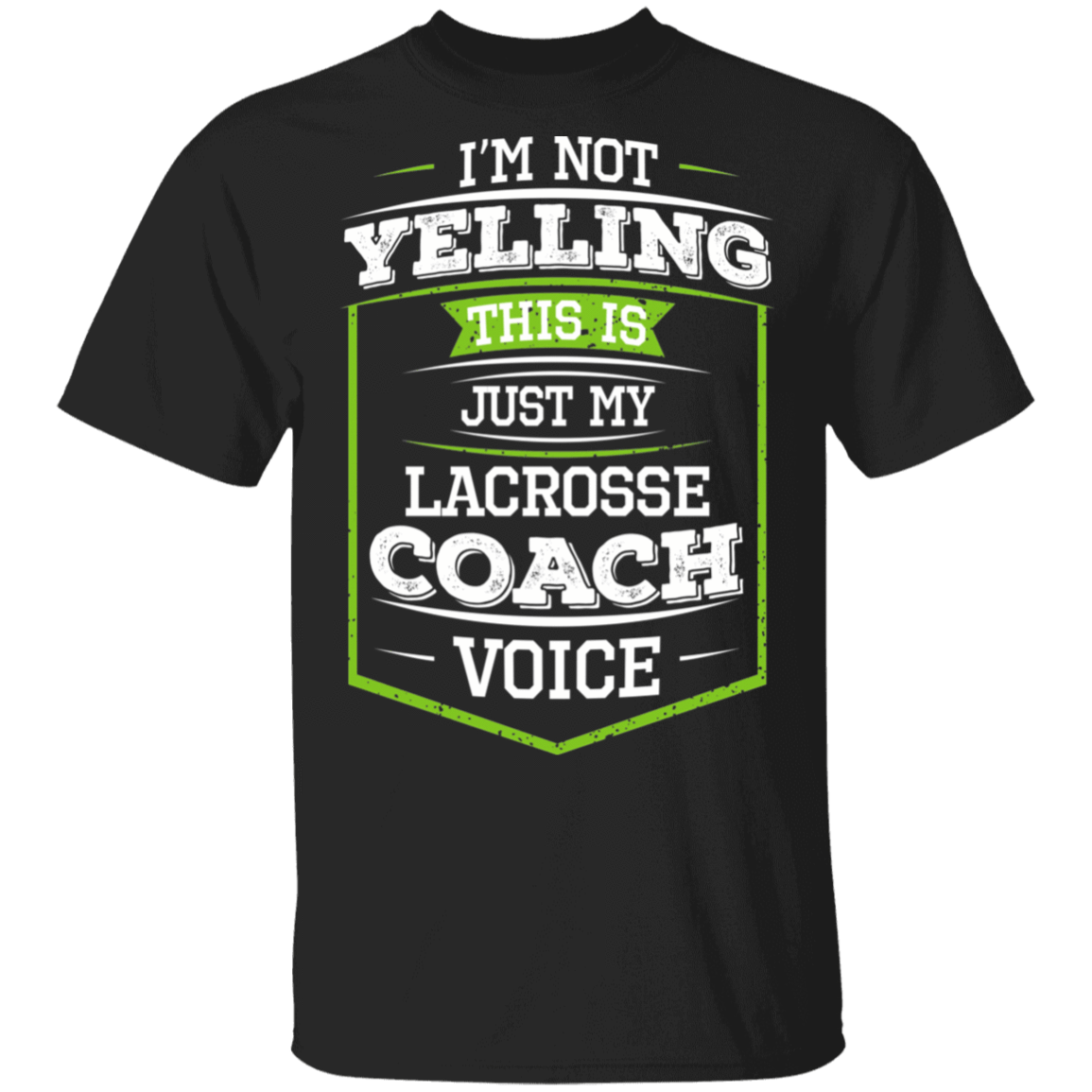 I'm Not Yelling This Is Just My Lacrosse Coach Voice T-Shirts, Hoodies 1049-9953-84915435-48144 - Tee Ript