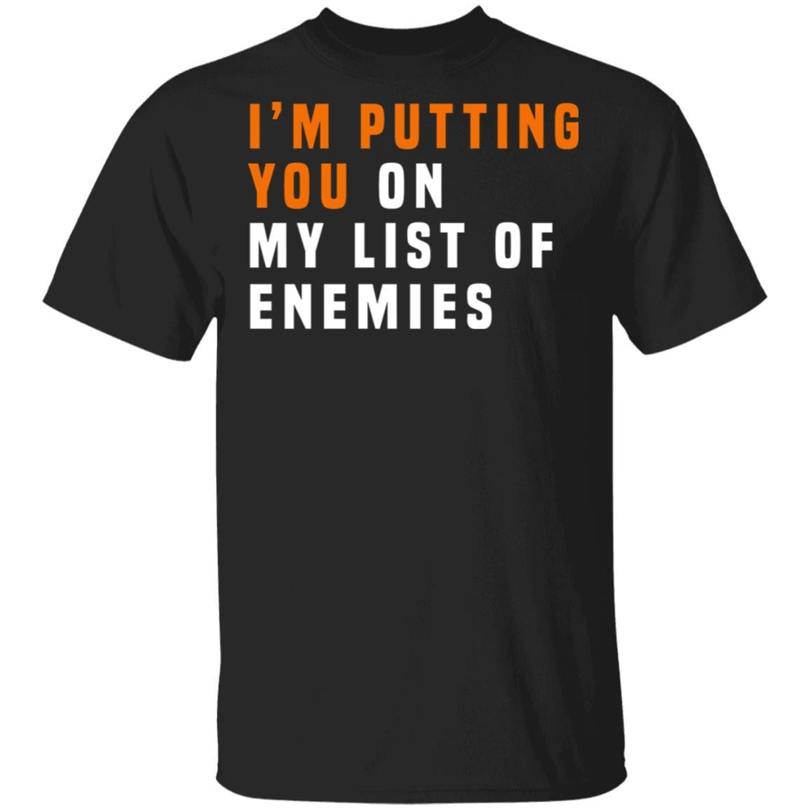 I'm Putting You On My List Of Enemies T-Shirts, Hoodies 1049-9953-87589165-48144 - Tee Ript