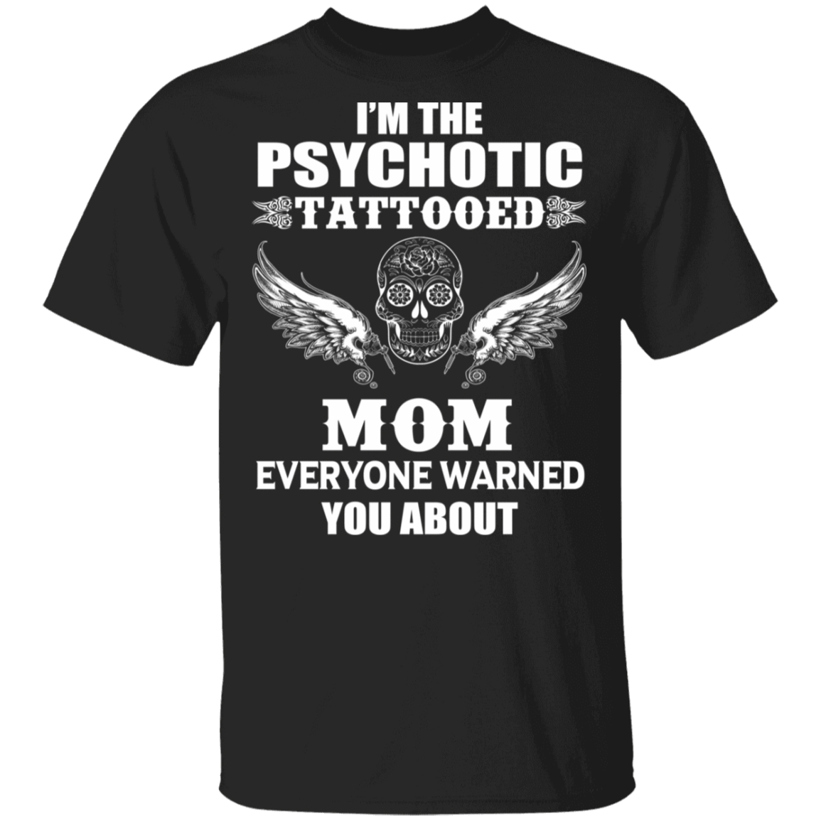 I'm The Psychotic Tattooed Mom Everyone Warned You About T-Shirts, Hoodies, Tank 1049-9953-81772823-48144 - Tee Ript