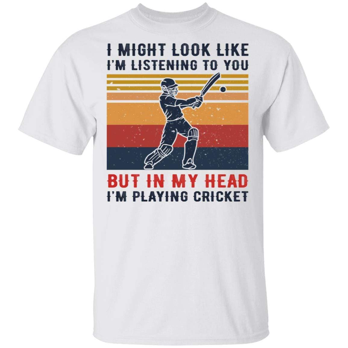 I Might Look Like I'm Listening To You But In My Head I'm Playing Cricket T-Shirts, Hoodies 1049-9974-87589424-48300 - Tee Ript