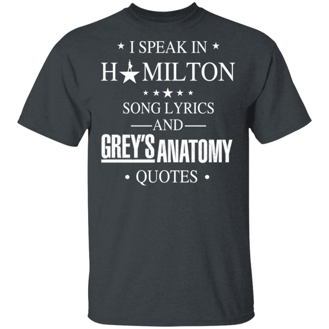I Speak In Hamilton Song Lyrics And Grey's Anatomy Quotes T-Shirts, Hoodies 1049-9957-88445038-48192 - Tee Ript