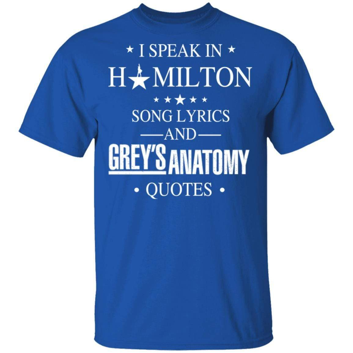 I Speak In Hamilton Song Lyrics And Grey's Anatomy Quotes T-Shirts, Hoodies 1049-9971-88445038-48286 - Tee Ript