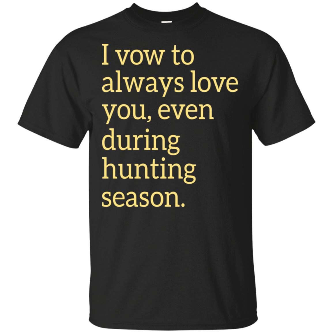 I Vow To Always Love You Even During Hunting Season 22-113-73426319-252 - Tee Ript
