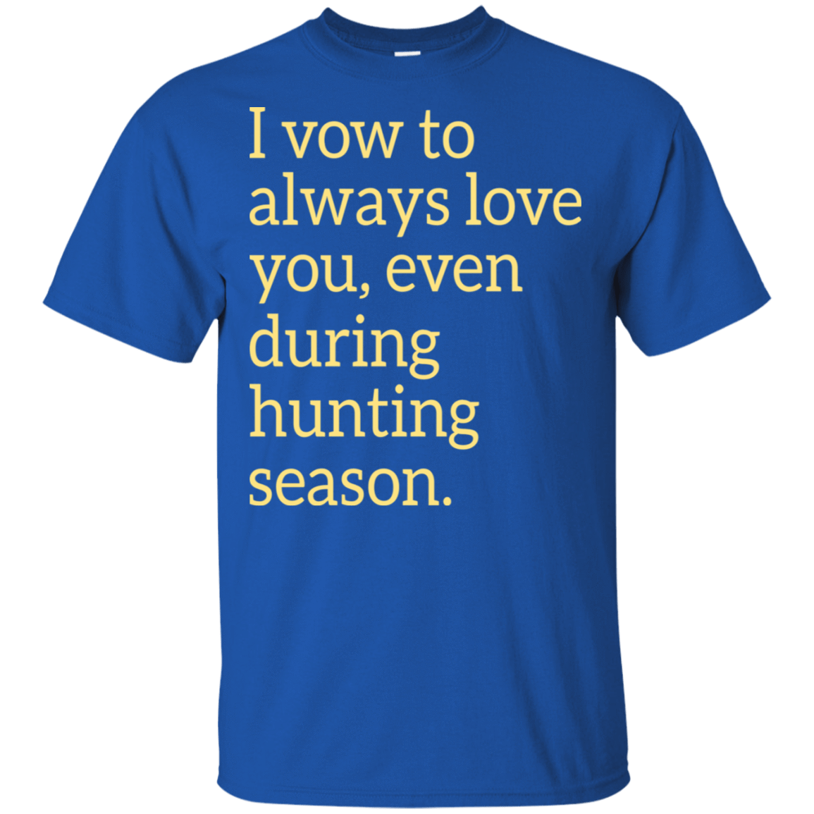 I Vow To Always Love You Even During Hunting Season 22-110-73426319-249 - Tee Ript