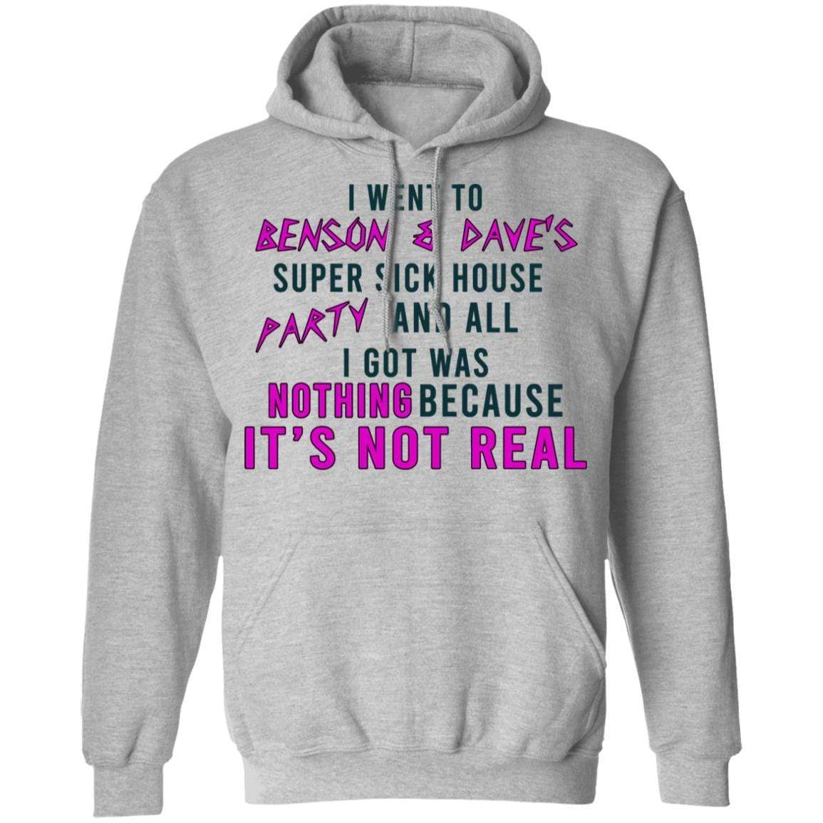 I Went To Benson & Dave's Super Sick House Party And All I Got Was Nothing Because It's Not Real T-Shirts, Hoodies 541-4741-87390857-23111 - Tee Ript