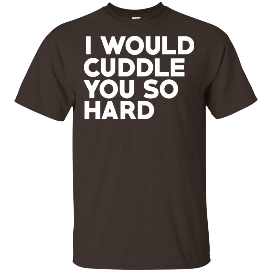 I Would Cuddle You So Hard T-Shirts, Hoodie, Tank - TEE RIPT