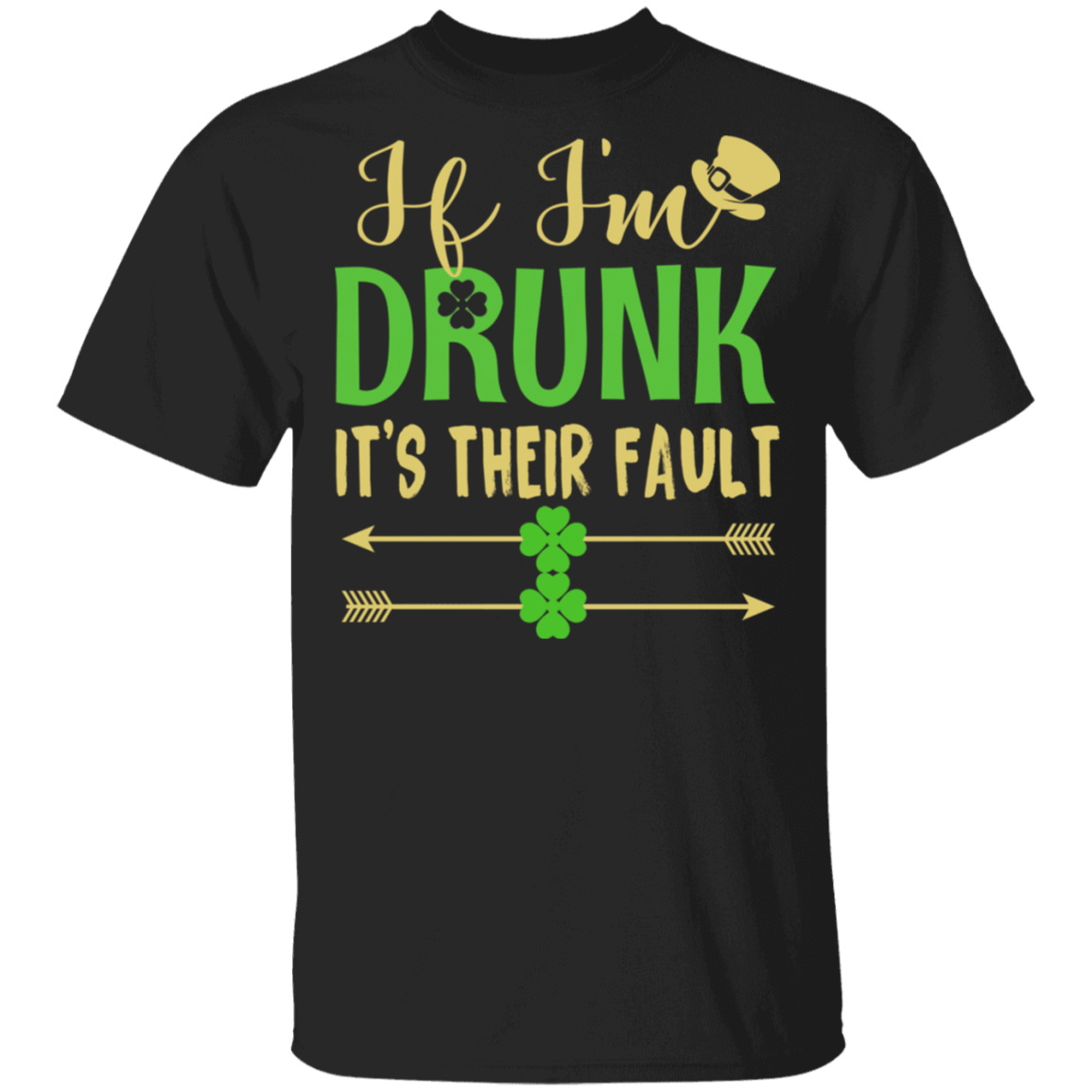 If I'm Drunk It's Their Fault St Patrick's Day T-Shirts, Hoodies 1049-9953-84620528-48144 - Tee Ript