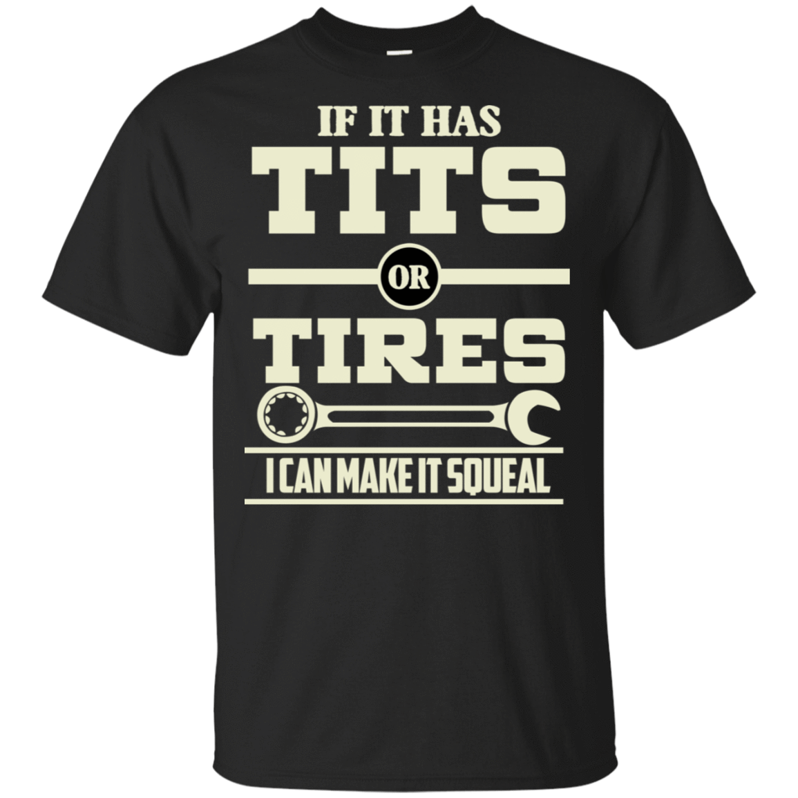 If It Has Tits Or Tires I Can Make It Squeal 22-113-73424618-252 - Tee Ript