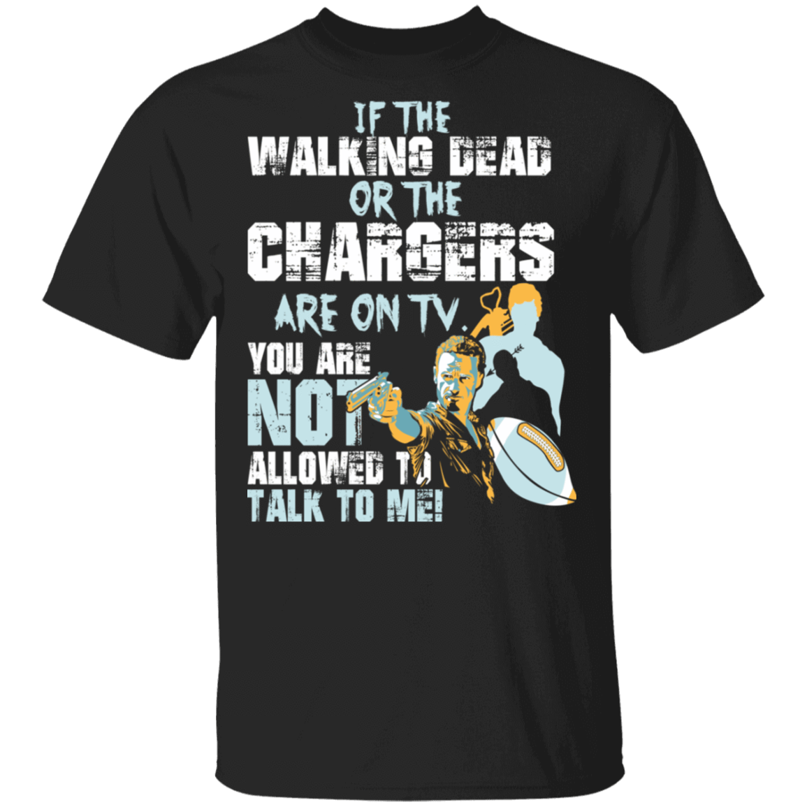 If The Walking Dead Or The Chargers Are On TV You Are Not Allowed To Talkf To Me T-Shirts & Hoodies 1049-9953-82801955-48144 - Tee Ript