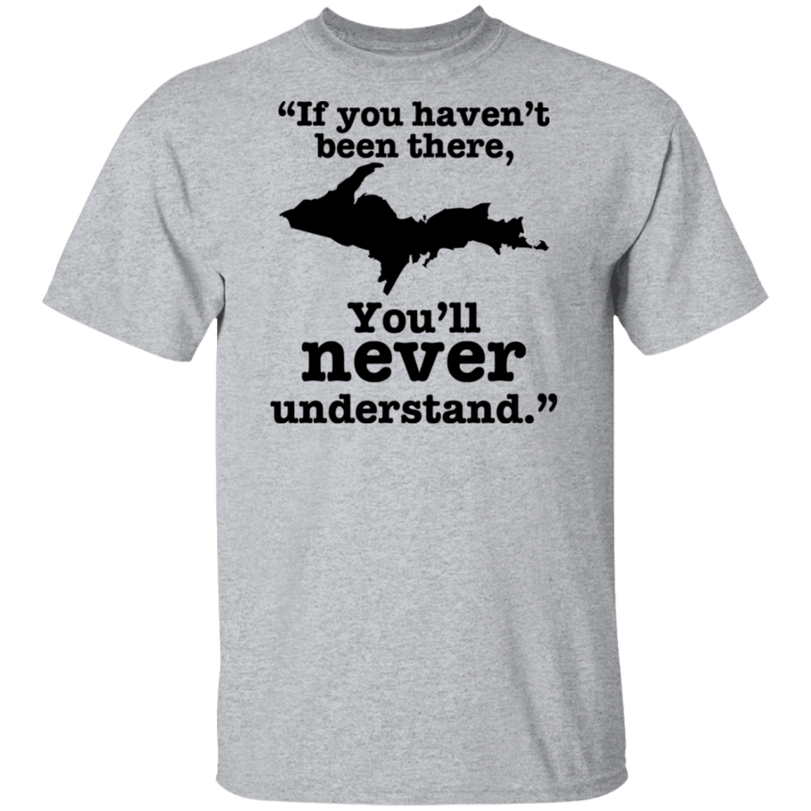If You Haven't Been There You'll Never Understand Yoopers T-Shirts, Hoodies, Tank 1049-9972-80436036-48200 - Tee Ript
