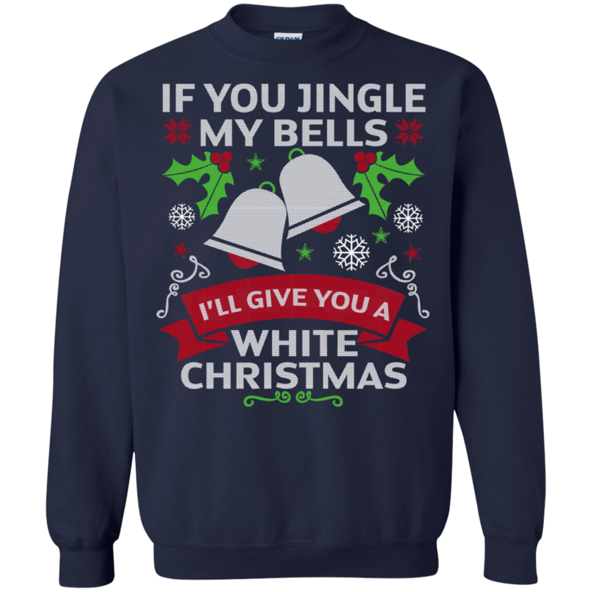 If You Jingle My Bells I'll Give You A White Christmas Sweater 564-5009-72772288-25198 - Tee Ript