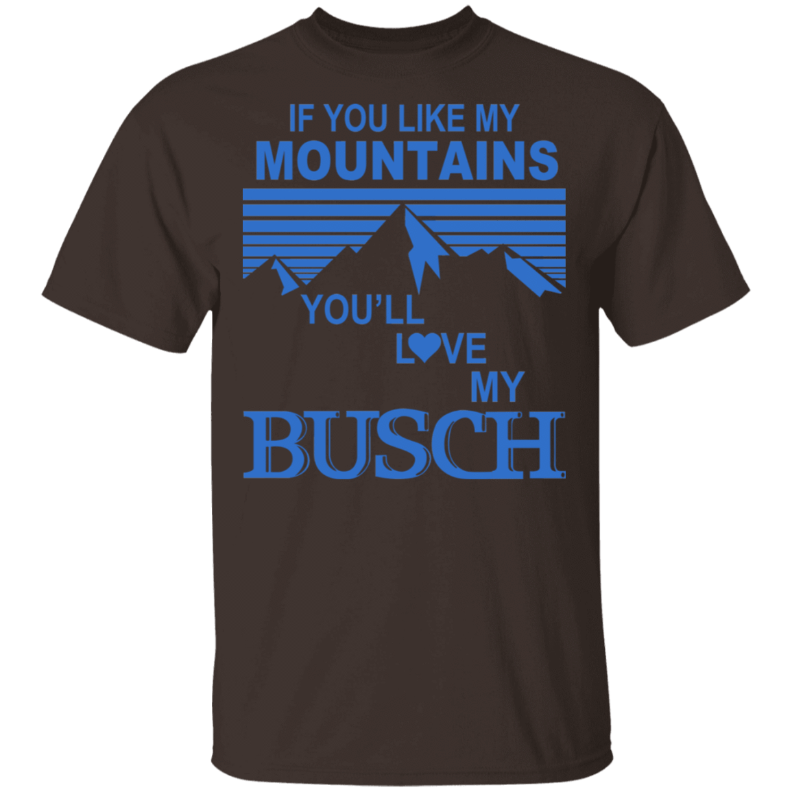 If You Like Mountains You'll Love My Busch T-Shirts, Hoodies, Tank 22-2283-79808368-12087 - Tee Ript