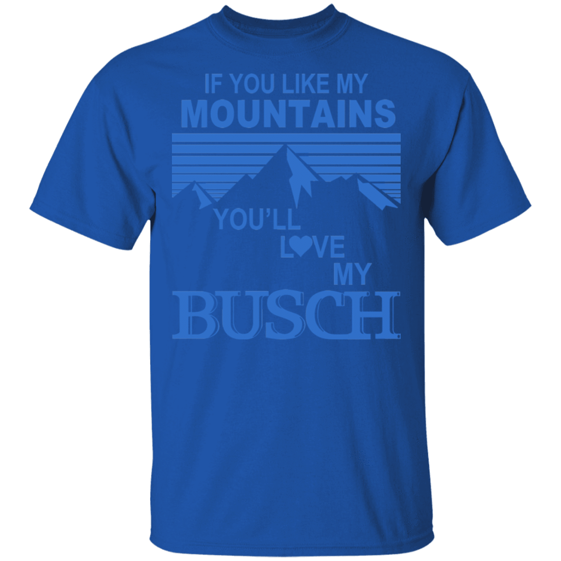 If You Like Mountains You'll Love My Busch T-Shirts, Hoodies, Tank 22-110-79808368-249 - Tee Ript