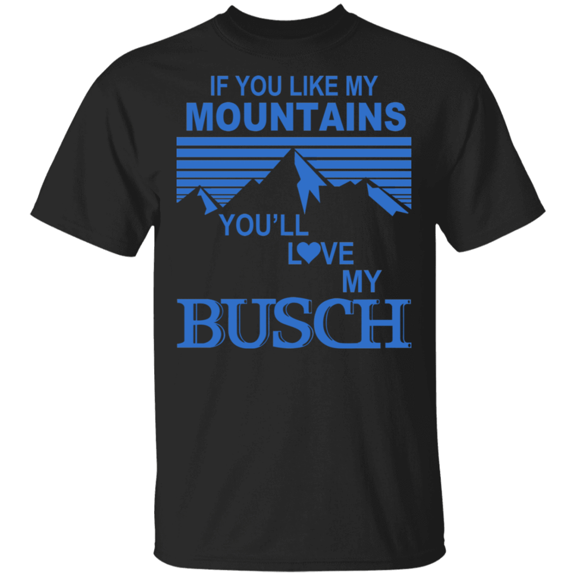 If You Like Mountains You'll Love My Busch T-Shirts, Hoodies, Tank 22-113-79808368-252 - Tee Ript