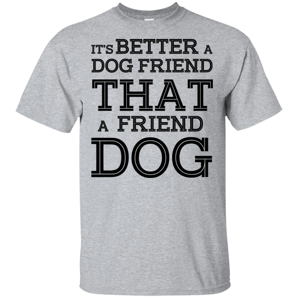 It's Better A Dog Friend That A Friend Dog 22-115-73564855-254 - Tee Ript