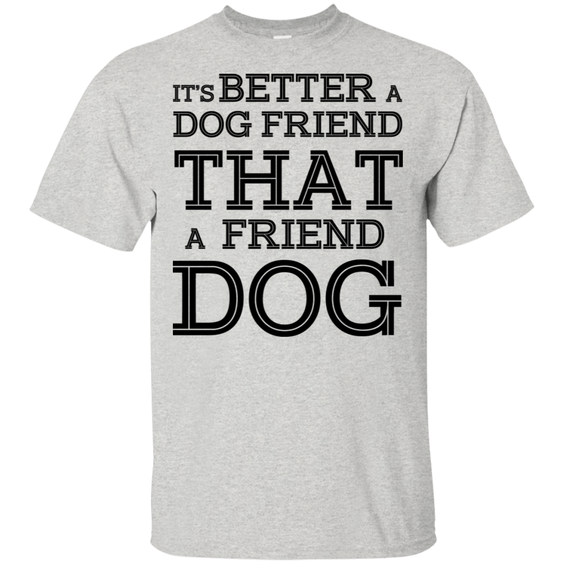 It's Better A Dog Friend That A Friend Dog 22-2475-73564855-12568 - Tee Ript
