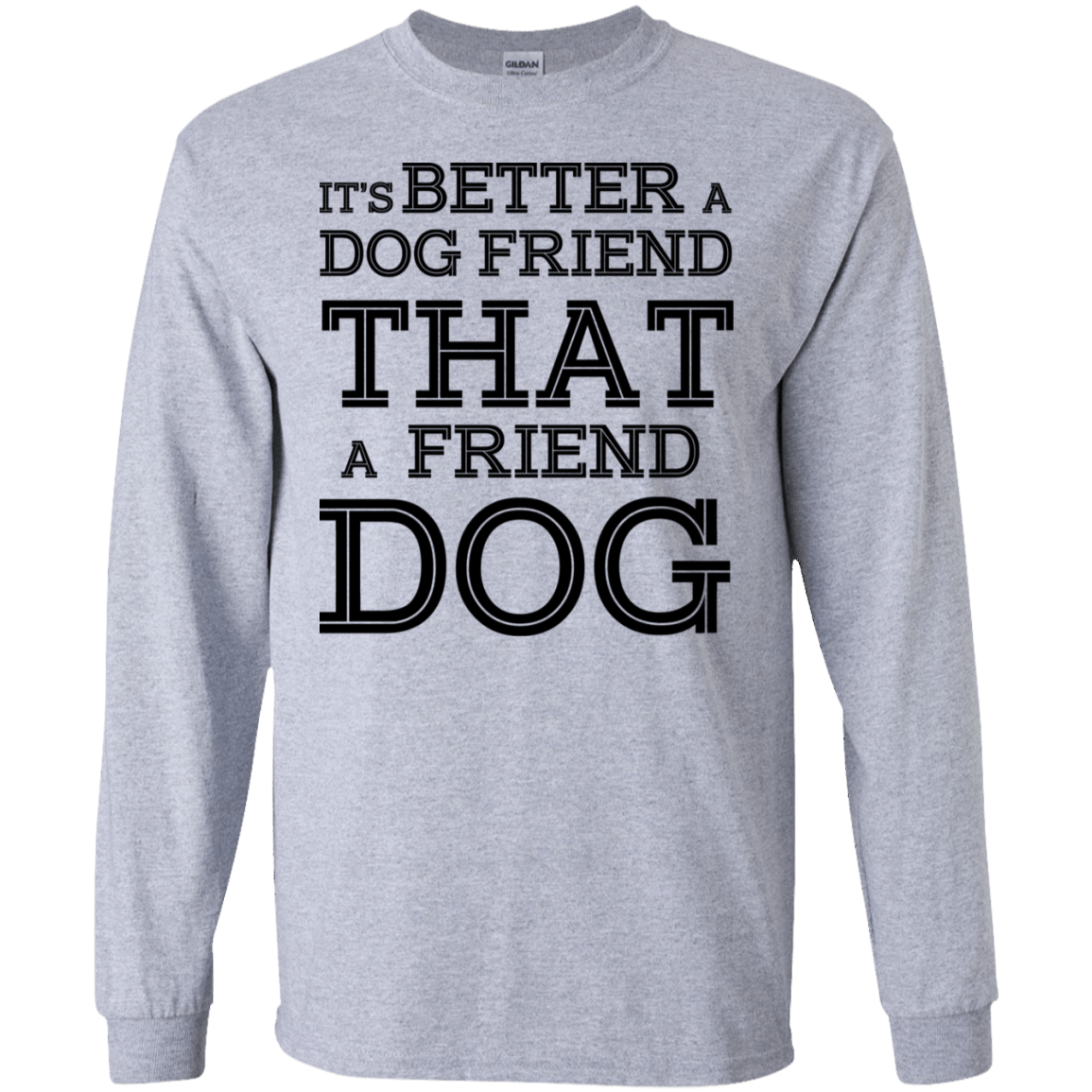 It's Better A Dog Friend That A Friend Dog 30-188-73564856-335 - Tee Ript