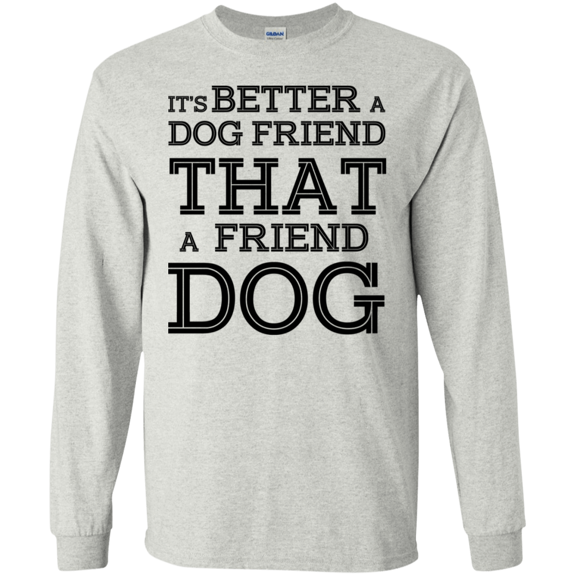 It's Better A Dog Friend That A Friend Dog 30-2112-73564856-10754 - Tee Ript