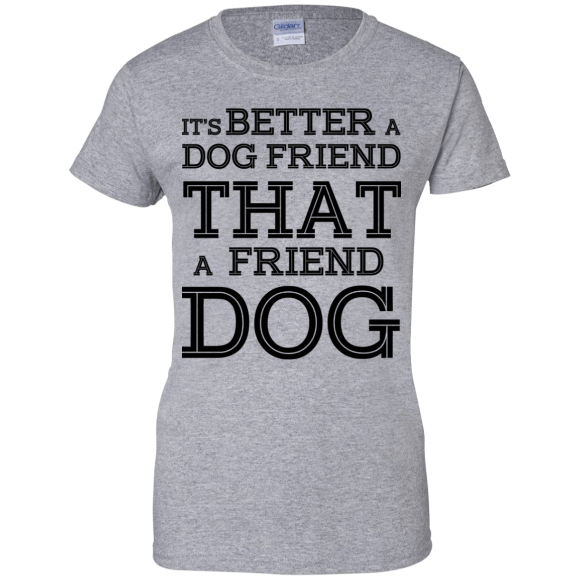 It's Better A Dog Friend That A Friend Dog 939-9265-73564858-44821 - Tee Ript