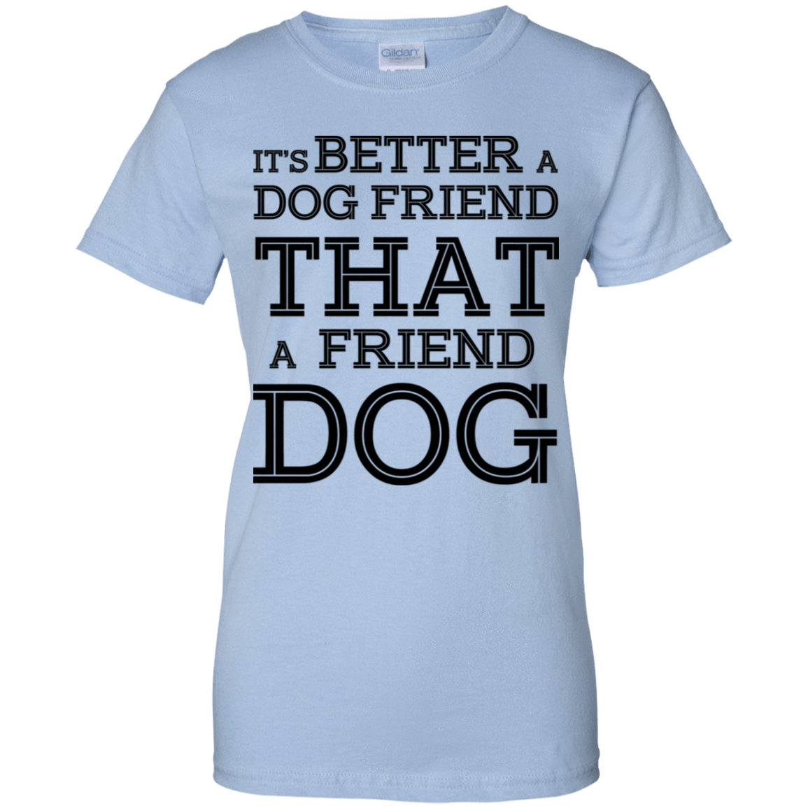 It's Better A Dog Friend That A Friend Dog 939-9257-73564858-44716 - Tee Ript