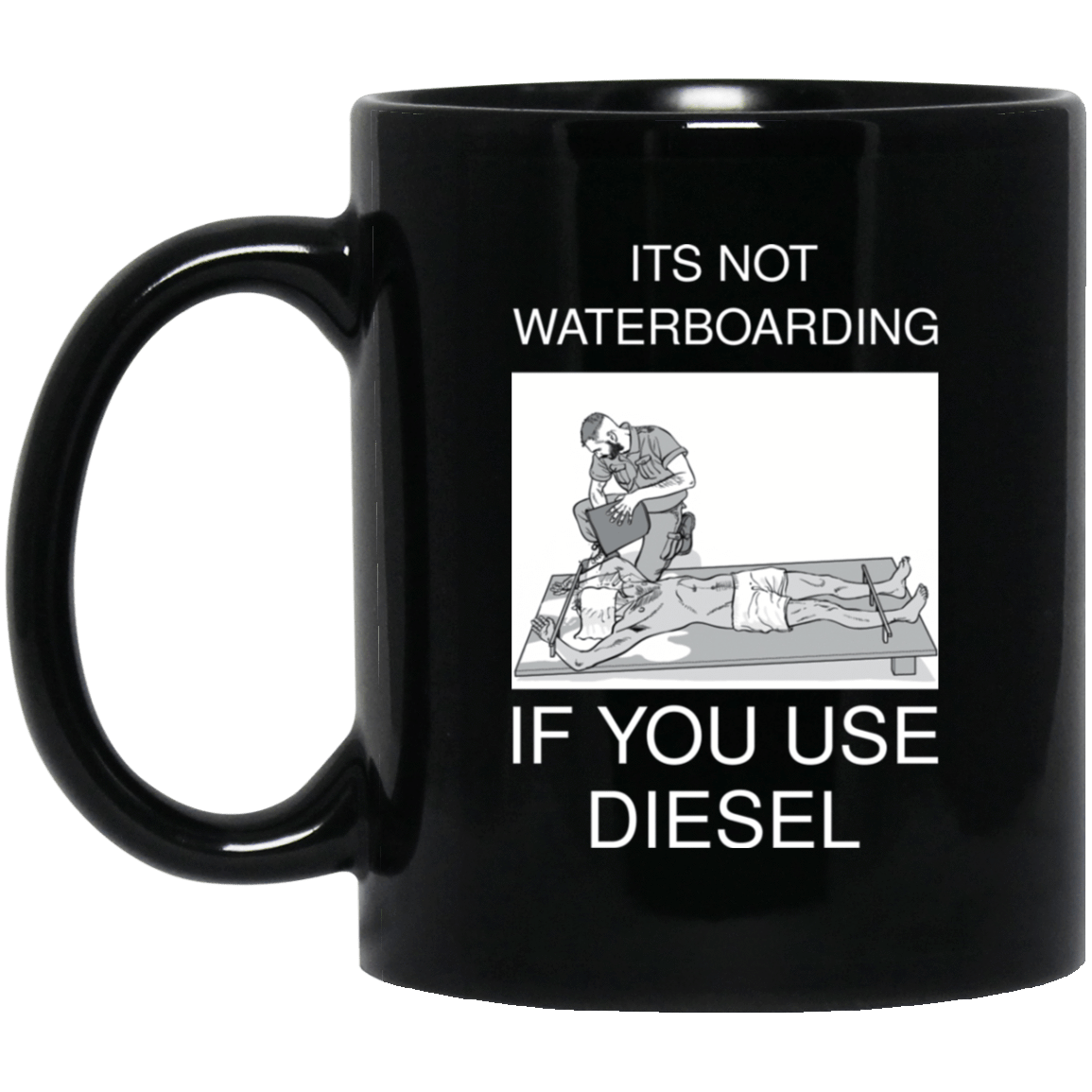 It's Not Waterboarding If You Use Diesel Mug 1065-10181-73423004-49307 - Tee Ript