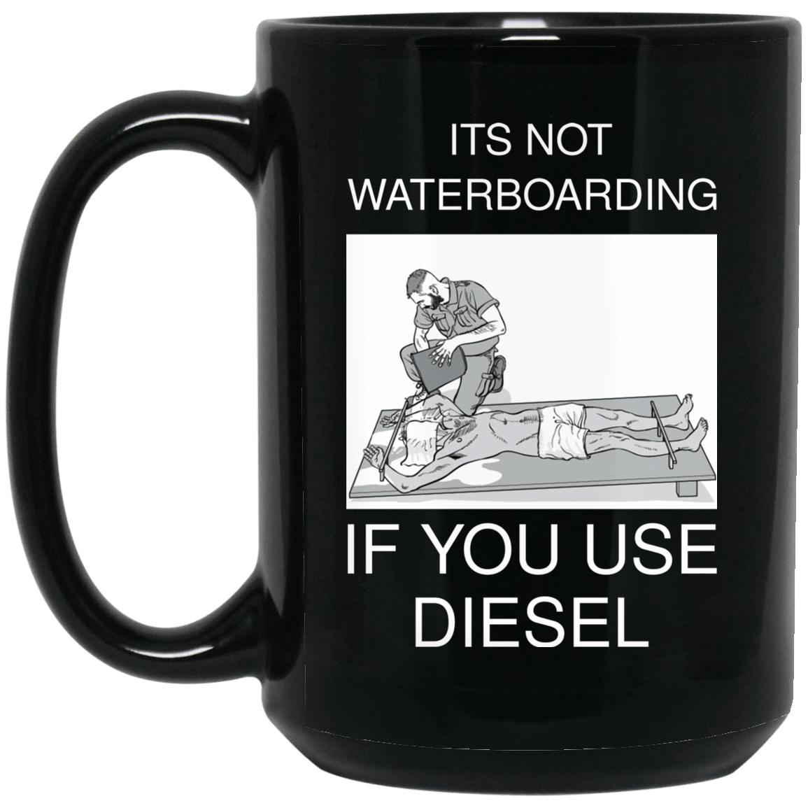 It's Not Waterboarding If You Use Diesel Mug 1066-10182-73423005-49311 - Tee Ript