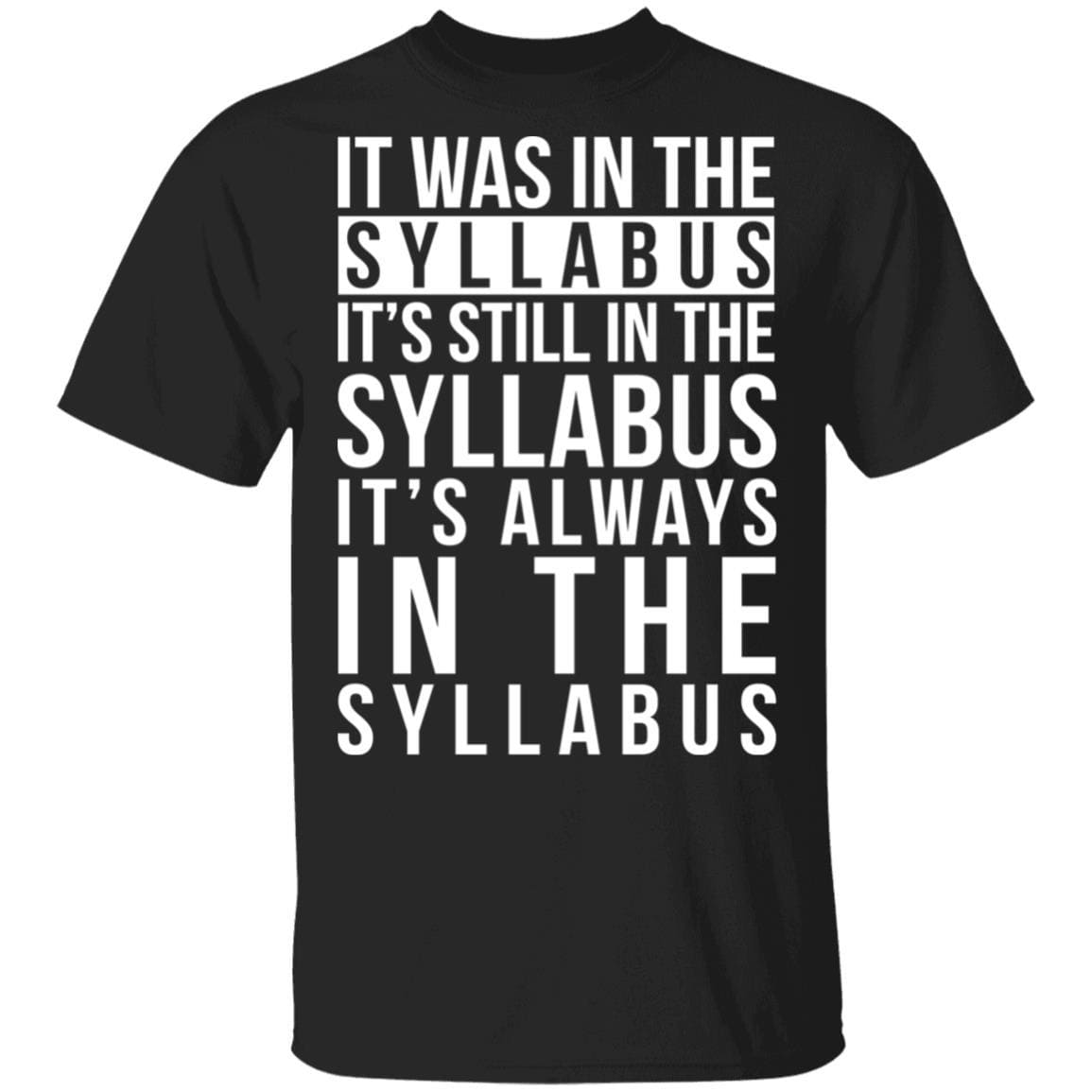 It Was In The Syllabus It's Still In The Syllabus It's Always In The Syllabus T-Shirts, Hoodies 1049-9953-88445036-48144 - Tee Ript