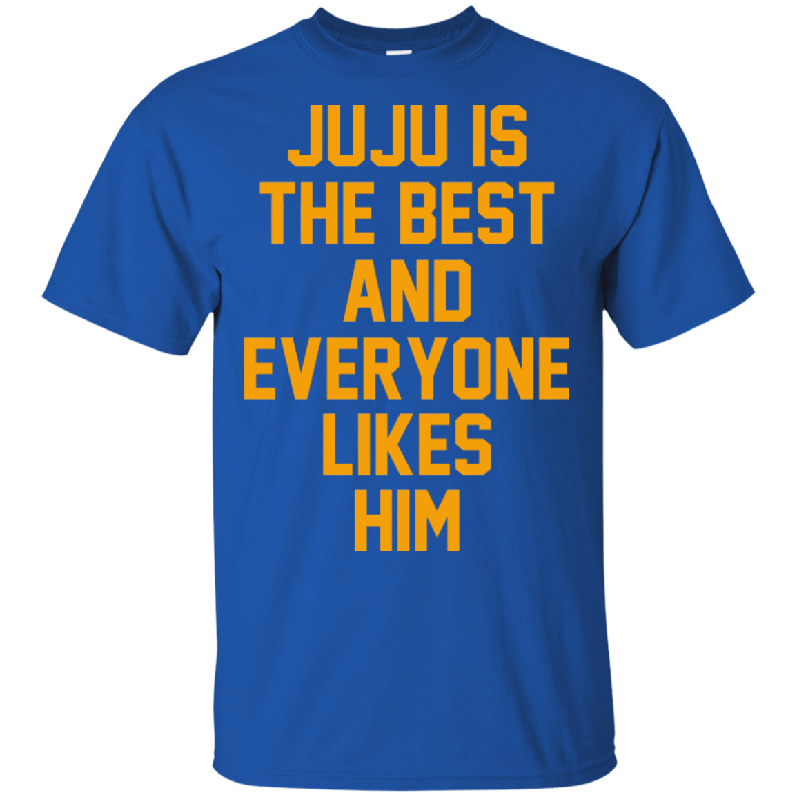 Ju Ju Is The Best And Everyone Likes Him 22-110-72993933-249 - Tee Ript