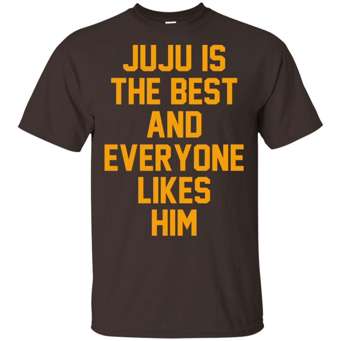 Ju Ju Is The Best And Everyone Likes Him 22-2283-72993933-12087 - Tee Ript