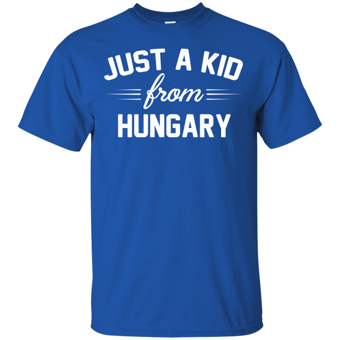 Just a Kid Store | Hungary T-Shirts, Hoodie, Tank 22-110-72091614-249 - Tee Ript