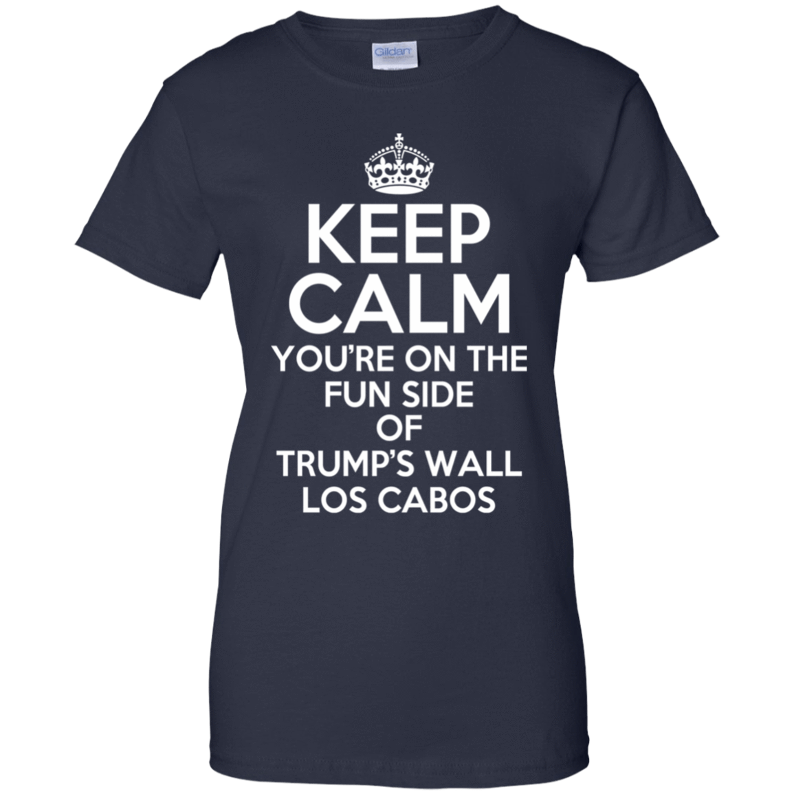 Keep Calm You're On The Fun Side Of Trump's Wall Los Cabos T-Shirts & Hoodies 939-9259-76151289-44765 - Tee Ript