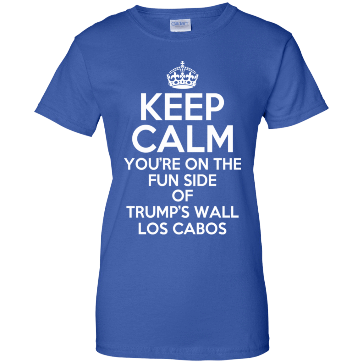 Keep Calm You're On The Fun Side Of Trump's Wall Los Cabos T-Shirts & Hoodies 939-9264-76151289-44807 - Tee Ript