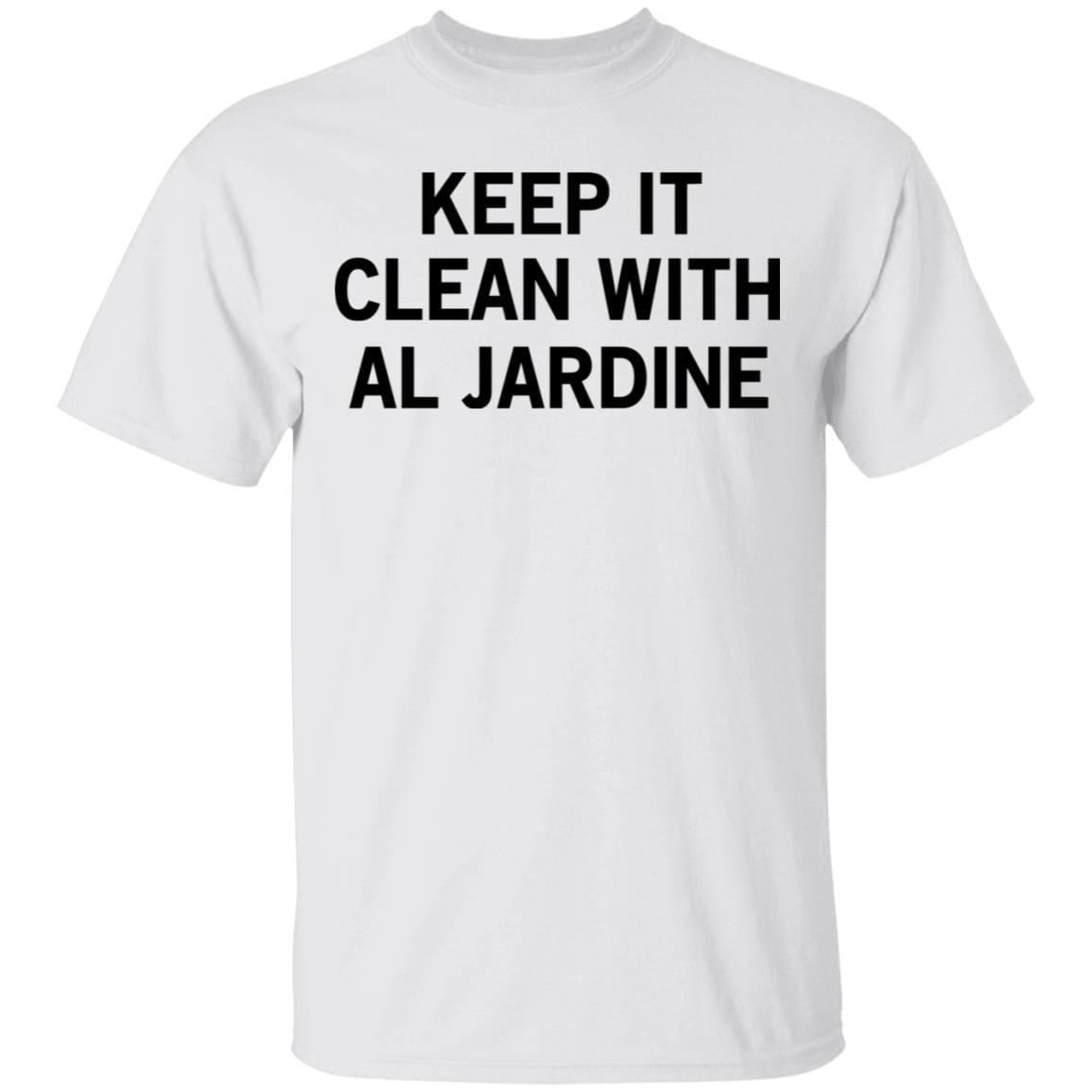 Keep It Clean With Al Jardine T-Shirts, Hoodies 1049-9974-87130083-48300 - Tee Ript