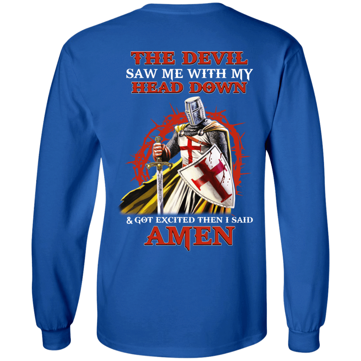Knight Templar: The Devil Saw Me My Head Down Excited Said Amen 30-183-72774896-330 - Tee Ript