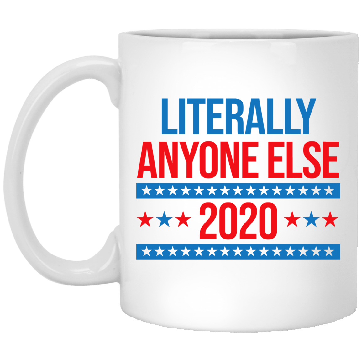 Literally Anyone Else 2020 Presidential Election Joke Mug 1005-9786-88282895-47417 - Tee Ript