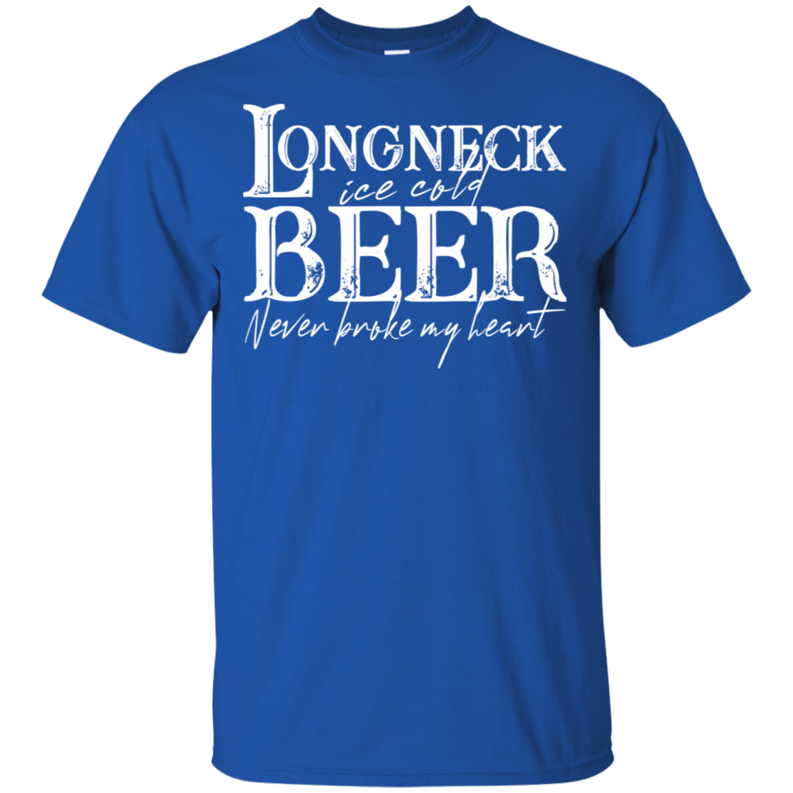 Longneck Ice Cold Beer Never Broke My Heart T-Shirts, Hoodie, Tank 22-110-78811290-249 - Tee Ript