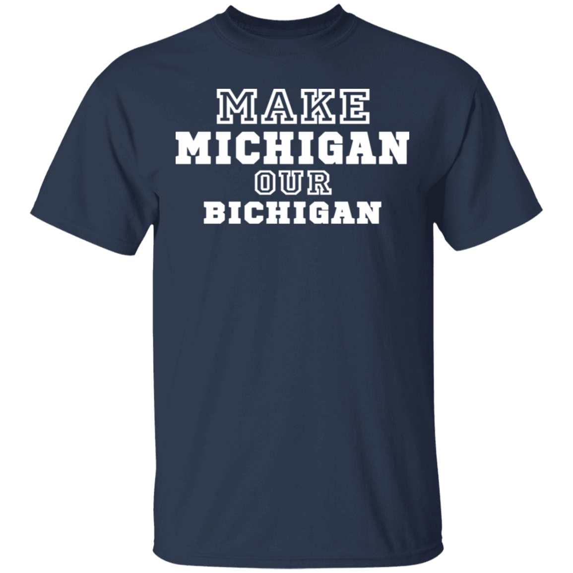 Make Michigan Our Bichigan T-Shirts, Hoodies, Tank 22-111-79998338-250 - Tee Ript