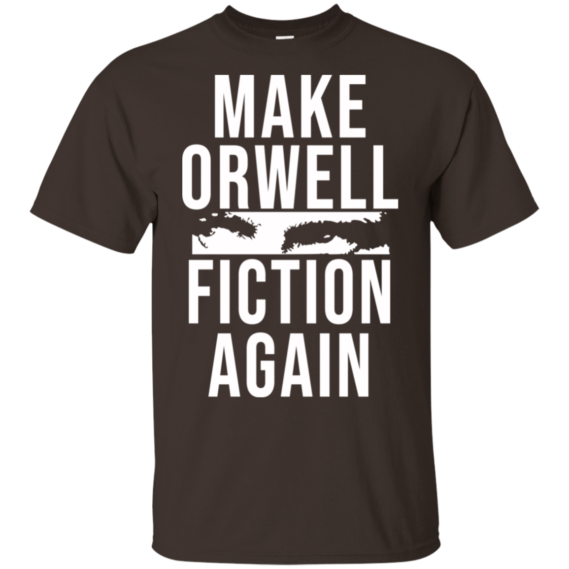 Make Orwell Fiction Again 22-2283-74209466-12087 - Tee Ript