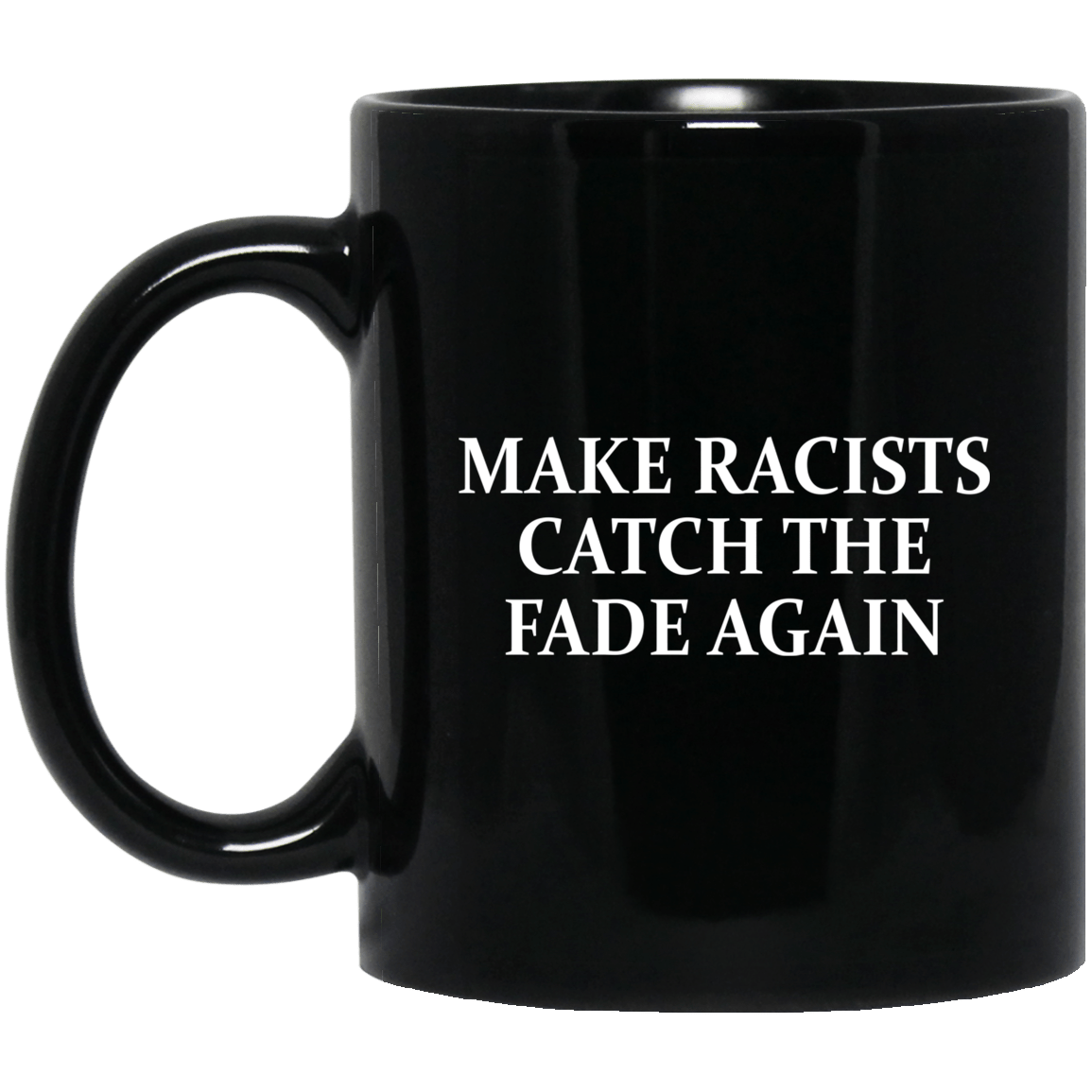 Make Racists Catch The Fade Again Mug 1065-10181-88767860-49307 - Tee Ript