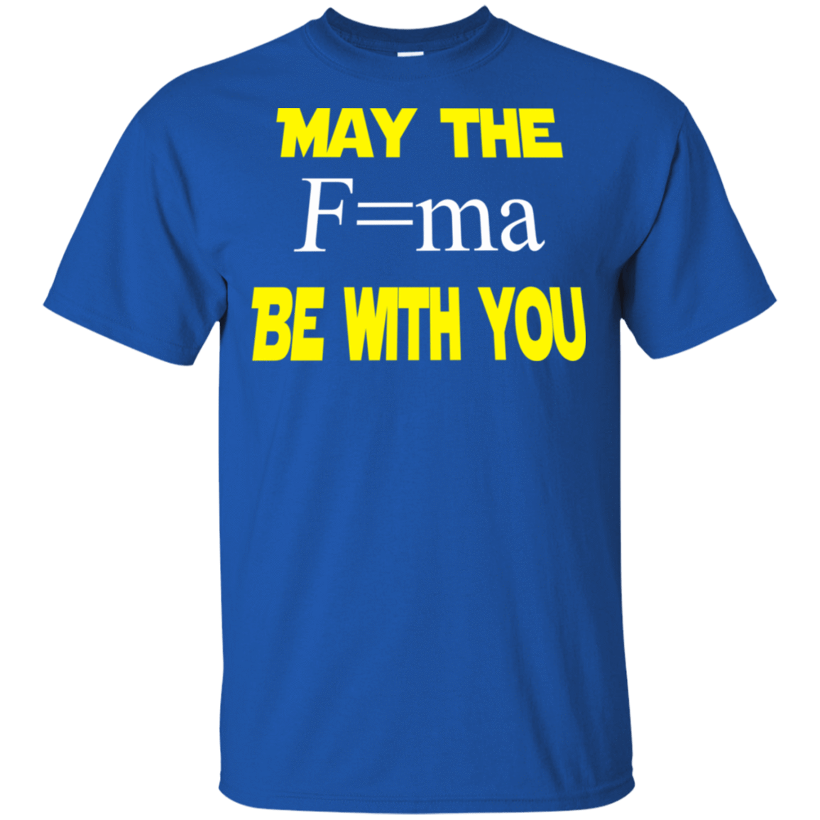 May The Mass Times Acceleration Be With You T-Shirts, Hoodie, Tank 22-110-78131407-249 - Tee Ript