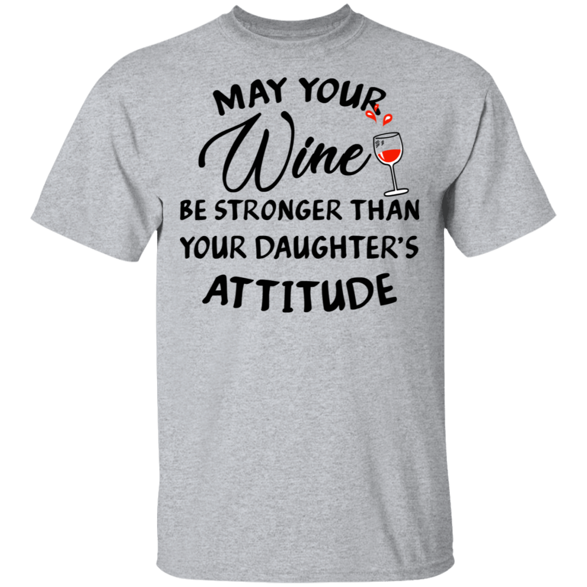 May Your Wine Be Stronger Than Your Daughter's Attitude T-Shirts, Hoodies, Tank 22-115-79820339-254 - Tee Ript