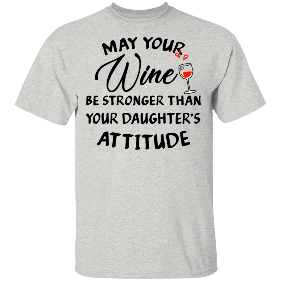 May Your Wine Be Stronger Than Your Daughter's Attitude T-Shirts, Hoodies, Tank 22-2475-79820339-12568 - Tee Ript