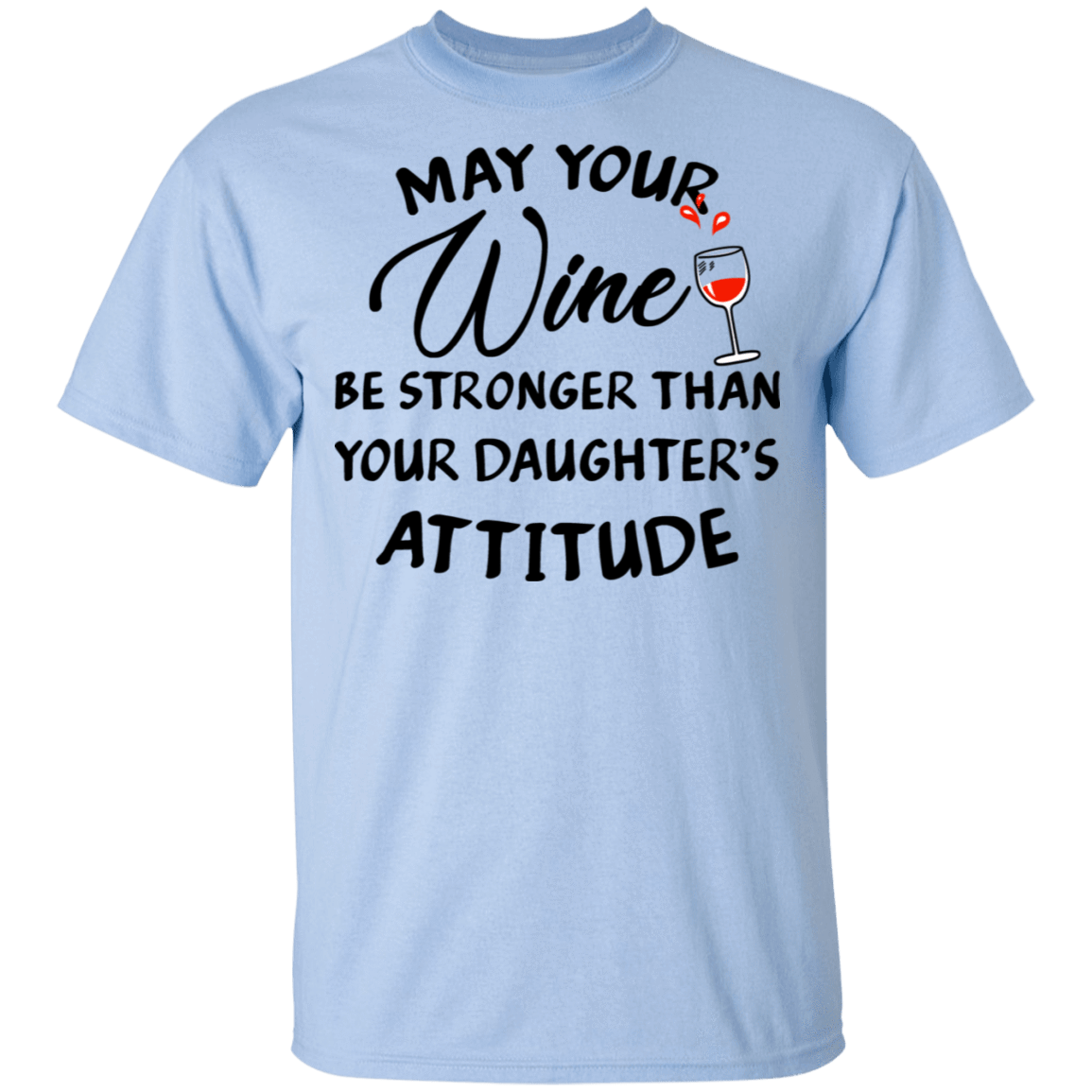 May Your Wine Be Stronger Than Your Daughter's Attitude T-Shirts, Hoodies, Tank 22-9800-79820339-47430 - Tee Ript